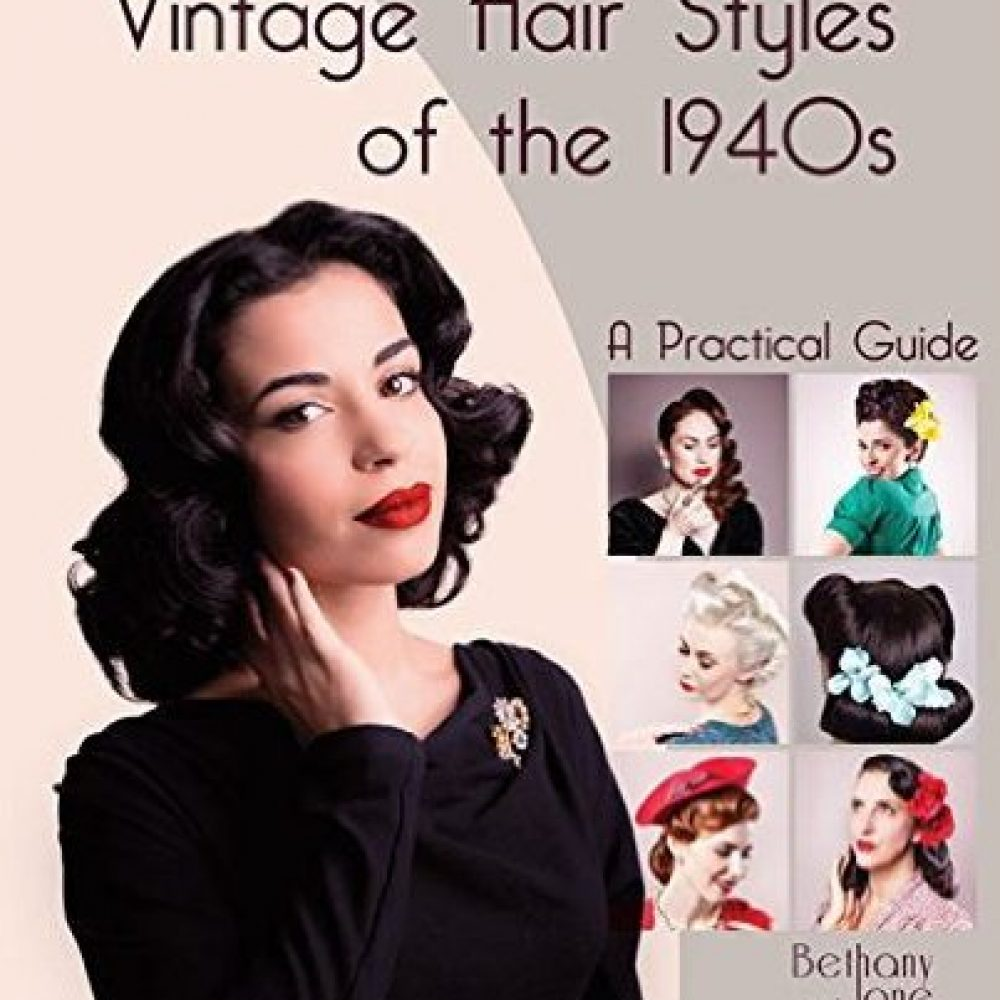 Vintage Hairstyles of the 1940s: A Practical Guide - Bethany Jane Davies
